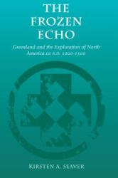 The Frozen Echo: Greenland and the Exploration of North America, CA. A. D. 1000-1500 (1997)