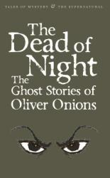 The Dead of Night: The Ghost Stories of Oliver Onions (2010)