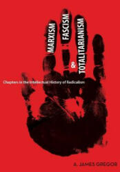 Marxism, Fascism, and Totalitarianism - Chapters in the Intellectual History of Radicalism (2008)