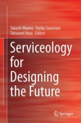 Serviceology for Designing the Future - Selected and Edited Papers of the 2nd International Conference on Serviceology (ISBN: 9784431558590)