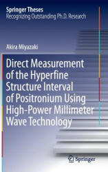Direct Measurement of the Hyperfine Structure Interval of Positronium Using High-Power Millimeter Wave Technology - Akira Miyazaki (ISBN: 9784431556053)