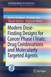 Modern Dose-Finding Designs for Cancer Phase I Trials: Drug Combinations and Molecularly Targeted Agents - Akihiro Hirakawa, Takashi Daimon, Hiroyuki Sato, Shigeyuki Matsui (ISBN: 9784431555728)