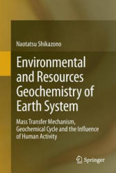 Environmental and Resources Geochemistry of Earth System - Mass Transfer Mechanism, Geochemical Cycle and the Influence of Human Activity (ISBN: 9784431549031)