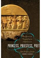 Princess, Priestess, Poet: The Sumerian Temple Hymns of Enheduanna (2009)