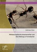 Mitteleuropaische Ameisenarten Und Ihre Haltung in Formikarien (ISBN: 9783959346016)