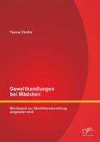 Gewalthandlungen Bei Madchen - Wie Gewalt Zur Identitatsentwicklung Eingesetzt Wird (ISBN: 9783958508248)
