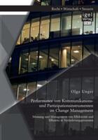 Performance Von Kommunikations- Und Partizipationsinstrumenten Im Change Management - Messung Und Management Von Effektivitat Und Effizienz in Verand (ISBN: 9783954852499)