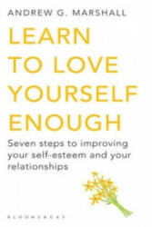 Learn to Love Yourself Enough - Andrew G Marshall (2011)