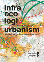 Infra Eco Logi Urbanism - A Project for the Great Lakes Megaregion (ISBN: 9783906027722)