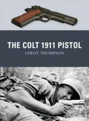 Colt 1911 Pistol - Leroy Thompson, Peter Dennis, Alan Gilliland (2011)