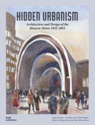 Hidden Urbanism: Architecture and Design of the: Moscow Metro 1935 - 2015 (ISBN: 9783869224121)
