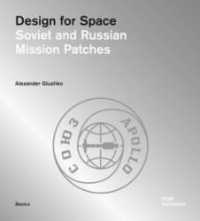 Design for Space: Soviet and Russian Mission Patches - Alexander Glushko (ISBN: 9783869223285)