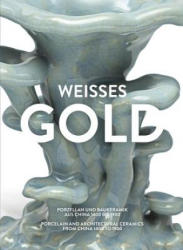 Weisses Gold: Porcelain and Architectural Ceramics from China 1400 to 1900 (ISBN: 9783863357481)