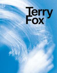 Terry Fox- Elemental Gestures - Kunstmuseum Bern, Von der Heydt-Museum Wuppertal, Musée de Beaux-Arts - Mons, Akademie der Künste - Berlin, Arnold Dreyblatt, Angela Lammert (ISBN: 9783862065158)