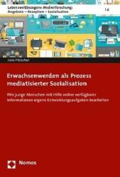 Erwachsenwerden als Prozess mediatisierter Sozialisation (ISBN: 9783848740451)