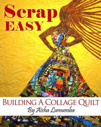 Scrap Easy: Building a Collage Quilt (ISBN: 9780991130511)
