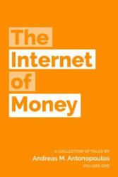 The Internet of Money: A Collection of Talks by Andreas M. Antonopoulos - Andreas M Antonopoulos (ISBN: 9781537000459)
