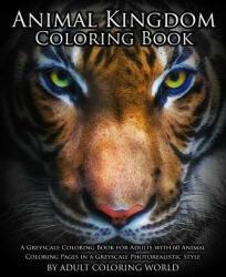 Animal Kingdom Coloring Book: A Greyscale Coloring Book for Adults with 60 Animal Coloring Pages in a Greyscale Photorealistic Style - Greyscale Coloring World, Adult Coloring World (ISBN: 9781530924103)