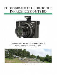 Photographer's Guide to the Panasonic Zs100/Tz100 (ISBN: 9781937986520)