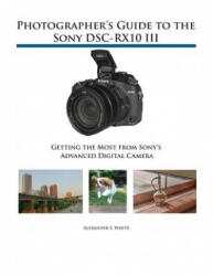 Photographer's Guide to the Sony Dsc-Rx10 III (ISBN: 9781937986544)