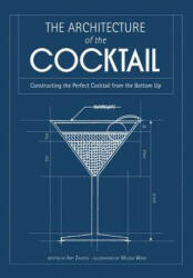 The Architecture of the Cocktail: Constructing the Perfect Cocktail from the Bottom Up (ISBN: 9781937994327)