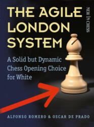The Agile London System: A Solid But Dynamic Chess Opening Choice for White (ISBN: 9789056916893)