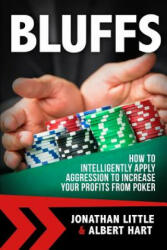 Bluffs: How to Intelligently Apply Aggression to Increase Your Profits from Poker - Jonathan Little, Albert Hart (ISBN: 9781537130231)