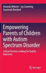 Empowering Parents of Children with Autism Spectrum Disorder - Amanda Webster, Joy Cumming, Susannah Rowland (ISBN: 9789811020827)