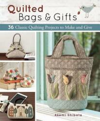 Quilted Bags and Gifts: 36 Classic Quilting Projects to Make and Give (ISBN: 9781940552231)