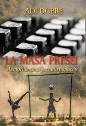 La masa presei. Memoriile unui jurnalist sportiv (ISBN: 9786067116403)