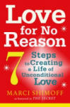 Love For No Reason: 7 Steps to Creating a Life of Unconditional Love (2011)
