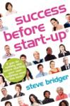 Success Before Start-Up: How to Prepare for Business, Avoid Mistakes, Succeed. Get It Right Before You Start (2011)