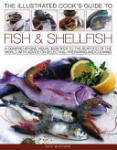 The Illustrated Cook's Guide to Fish & Shellfish: A Comprehensive Visual Identifier to the Seafood of the World with Advice on Selecting, Preparing an (2010)