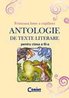 Antologie de texte literare pentru clasa a III-a (ISBN: 9789731350738)