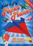Fold& Fly Paper Planes: 40 Unique Paper Planes! (ISBN: 9781741837773)