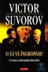 O sa va ingropam, autor Victor Suvorov (2012)