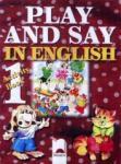 Play and Say in English. Помагало по английски език за предучилищна възраст (ISBN: 9789540112923)
