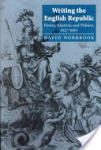 Writing the English Republic: Poetry, Rhetoric and Politics, 1627 1660 (2004)