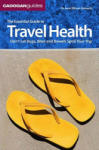The Essential Guide to Travel Health: Don't Let Bugs, Bites, and Bowels Spoil Your Trip (2009)