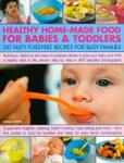 Healthy Home-Made Food for Babies & Toddlers: A Step-By-Step Teaching Guide with 200 Photographs (2009)