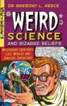 Weird Science and Bizarre Beliefs: Mysterious Creatures, Lost Worlds and Amazing Inventions (2008)