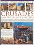 An Illustrated History of the Crusades and the Crusader Knights: The History, Myth and Romance of the Medieval Knight on Crusade, with Over 400 Stunn (2009)
