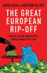 The Great European Rip-Off: How the Corrupt, Wasteful Eu Is Taking Control of Our Lives (2009)