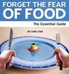 Forget the Fear of Food - The Essential Guide (2012)