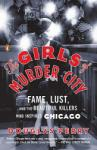 The Girls of Murder City: Fame, Lust, and the Beautiful Killers Who Inspired Chicago (2011)