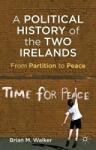 A Political History of the Two Irelands: From Partition to Peace (2012)