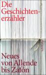 Die Geschichtenerzähler - Neues und Unbekanntes von Allende bis Zafón (2008)