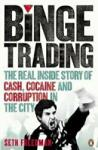 Binge Trading: The real inside story of cash, cocaine and corruption in the City (ISBN: 9780141043647)