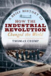 A Brief History of How the Industrial Revolution Changed the World (ISBN: 9781845298975)