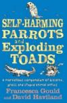 Self-harming Parrots and Exploding Toads: A marvellous compendium of bizarre, gross and stupid animal antics (ISBN: 9780749952709)